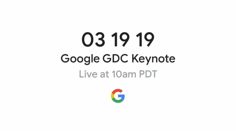 Games Developer Conference 2019 - Google Keynote